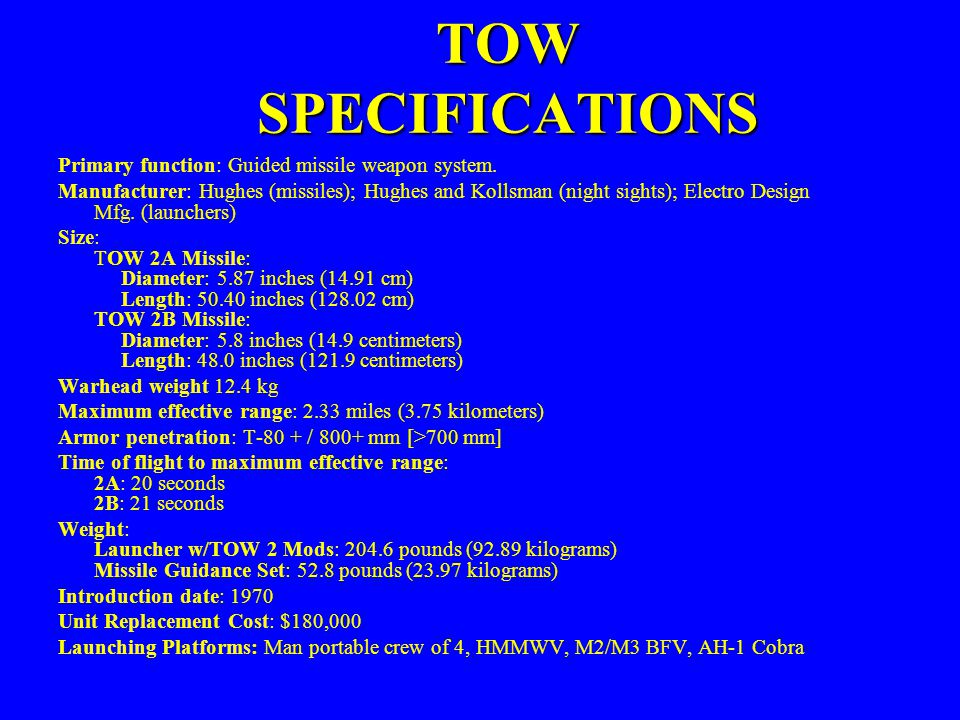 TOW SPECIFICATIONS Primary function: Guided missile weapon system.