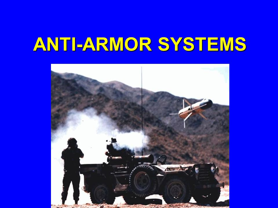 ANTI-ARMOR SYSTEMS For the next 45 minutes we will review systems and capabilities of the Mechanized Infantry and Armor Company.