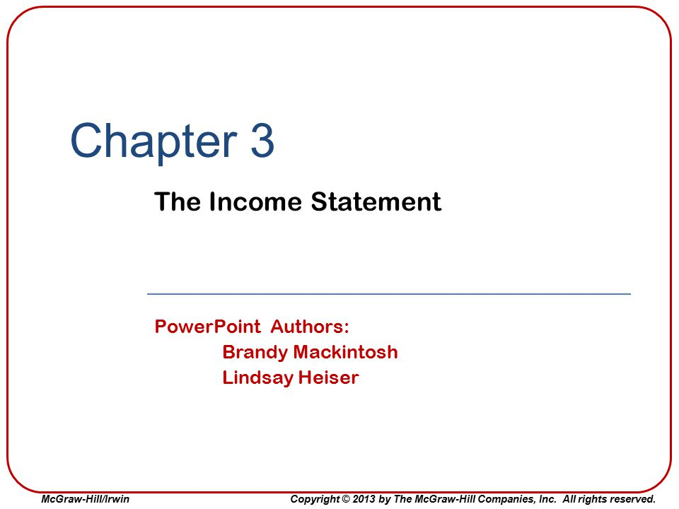 Chapter 3 The Income Statement PowerPoint Authors: Brandy Mackintosh