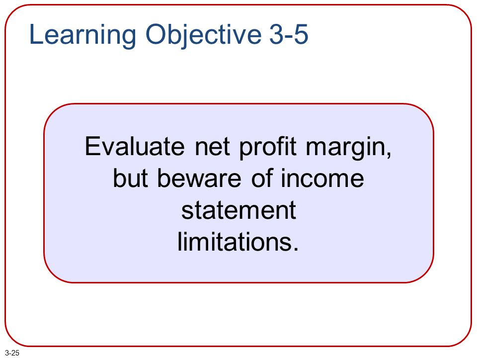 Learning Objective 3-5 Evaluate net profit margin,
