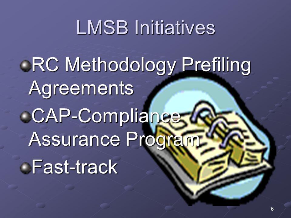 LMSB Initiatives RC Methodology Prefiling Agreements CAP-Compliance Assurance Program Fast-track