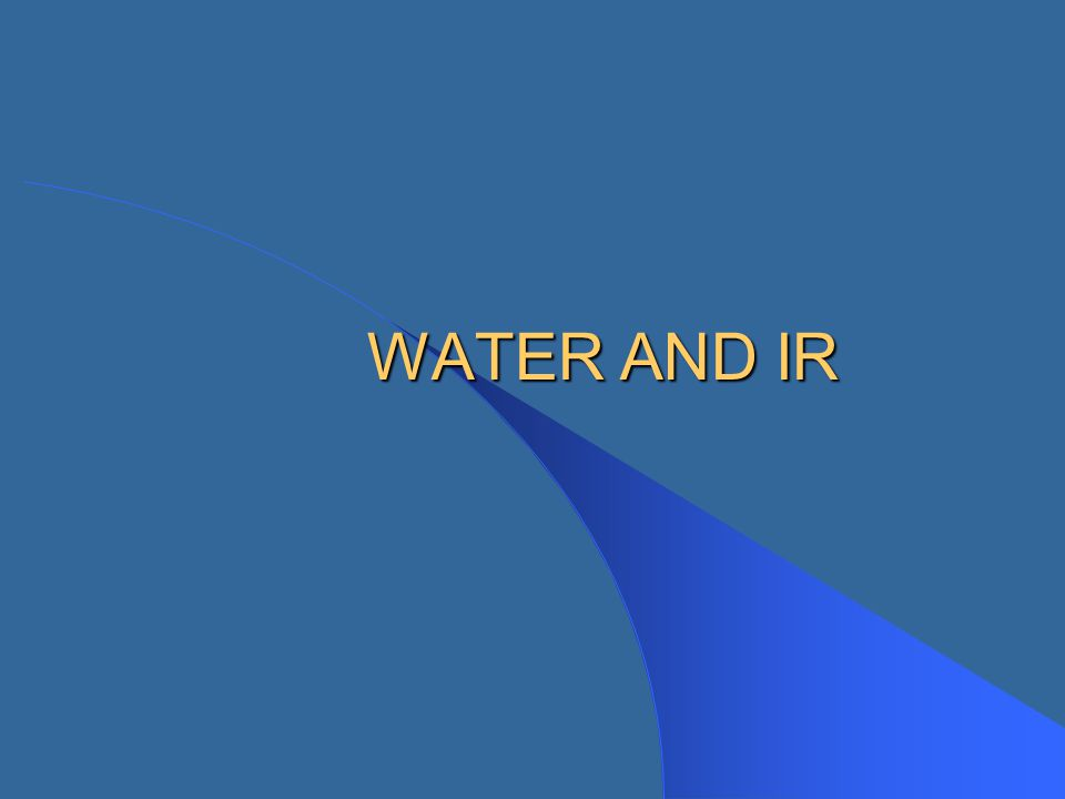 WATER AND IR