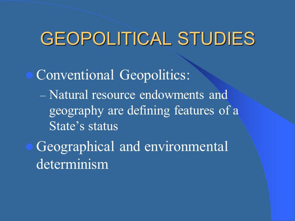 GEOPOLITICAL STUDIES Conventional Geopolitics: