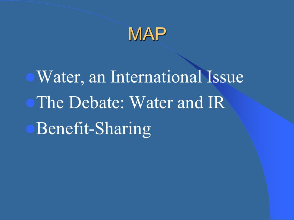 MAP Water, an International Issue The Debate: Water and IR Benefit-Sharing