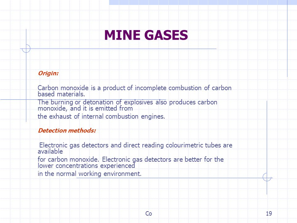 MINE GASES Origin: Carbon monoxide is a product of incomplete combustion of carbon based materials.