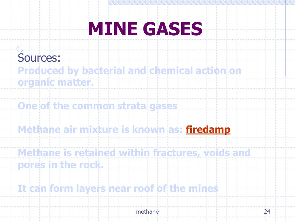 MINE GASES Sources: Produced by bacterial and chemical action on