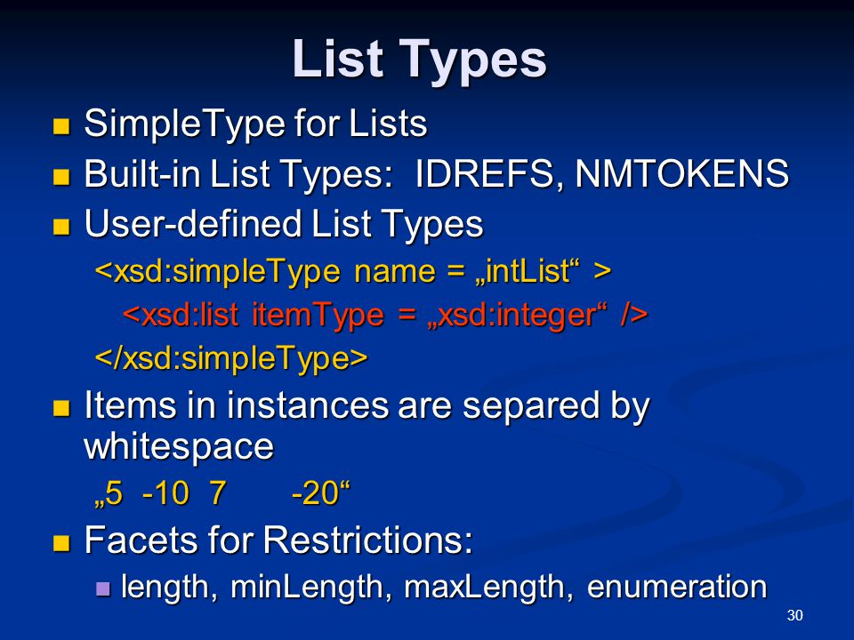 List Types SimpleType for Lists Built-in List Types: IDREFS, NMTOKENS