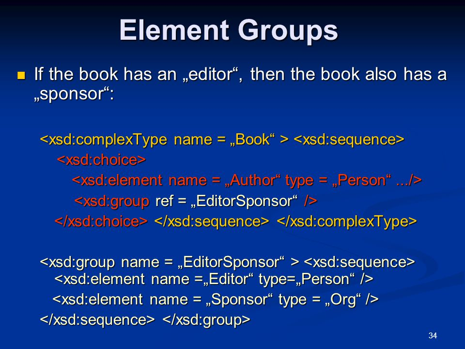 """Element Groups If the book has an """"editor , then the book also has a """"sponsor : <xsd:complexType name = """"Book > <xsd:sequence>"""