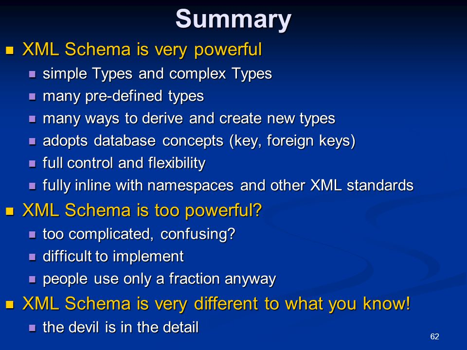 Summary XML Schema is very powerful XML Schema is too powerful
