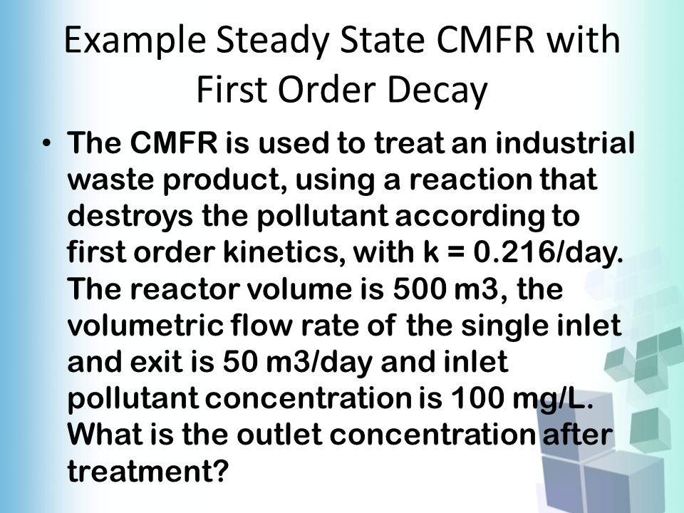 Example Steady State CMFR with First Order Decay