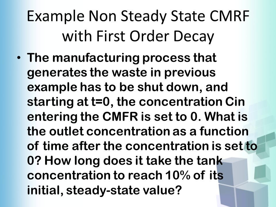 Example Non Steady State CMRF with First Order Decay