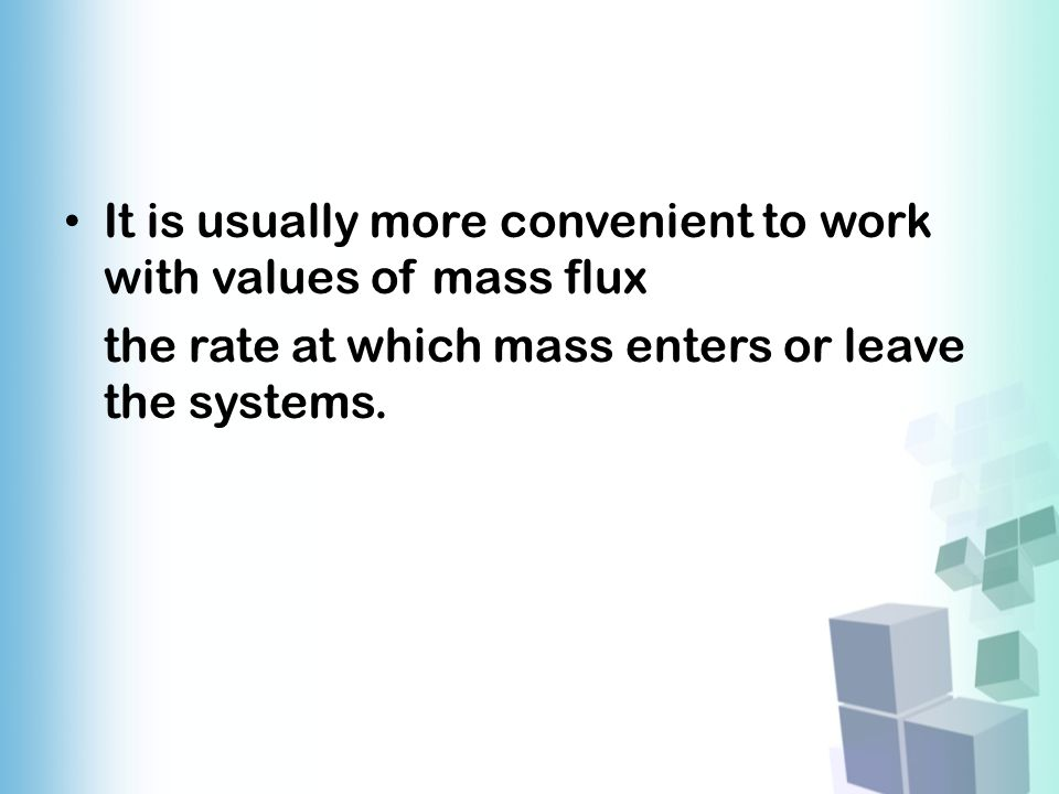 It is usually more convenient to work with values of mass flux