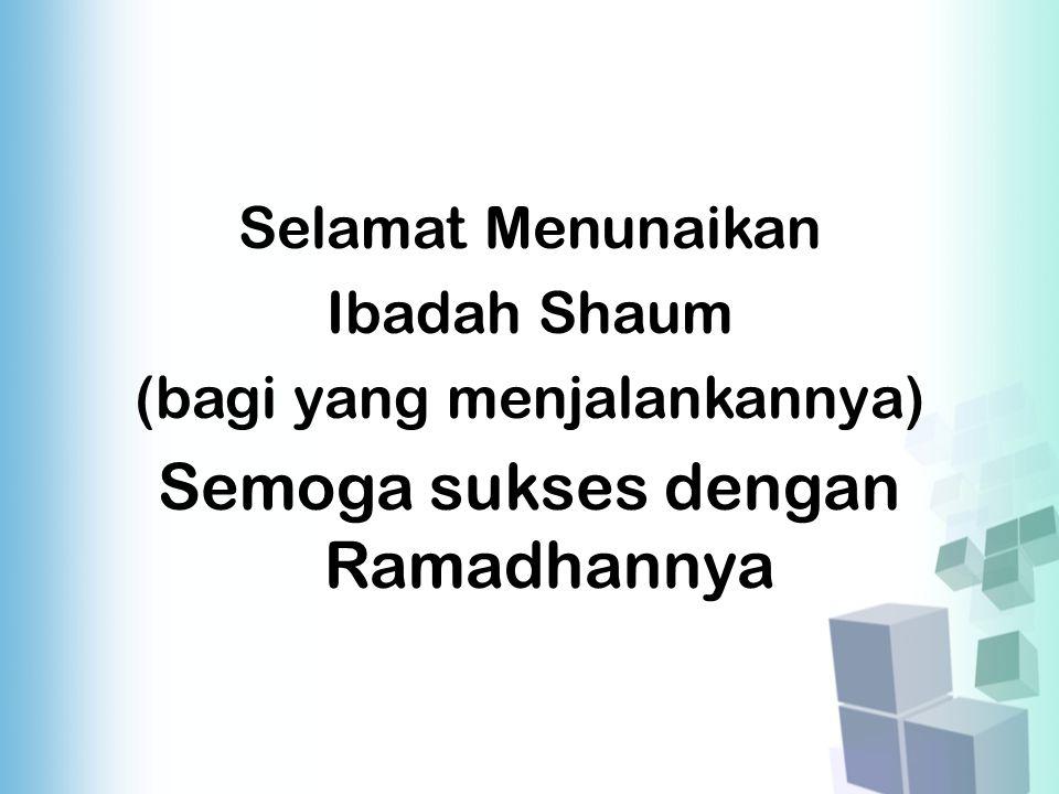 Semoga sukses dengan Ramadhannya