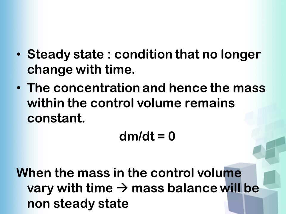 Steady state : condition that no longer change with time.