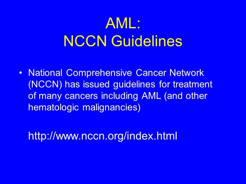 AML: NCCN Guidelines http://www.nccn.org/index.html