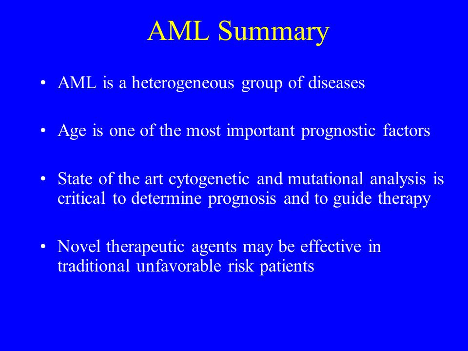 AML Summary AML is a heterogeneous group of diseases
