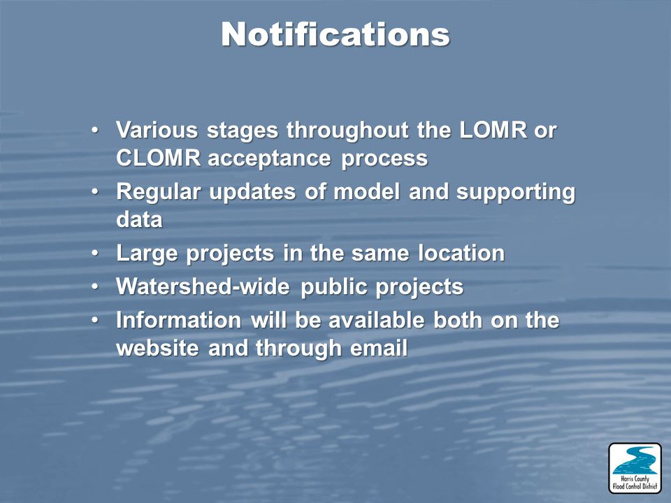 Notifications Various stages throughout the LOMR or CLOMR acceptance process. Regular updates of model and supporting data.