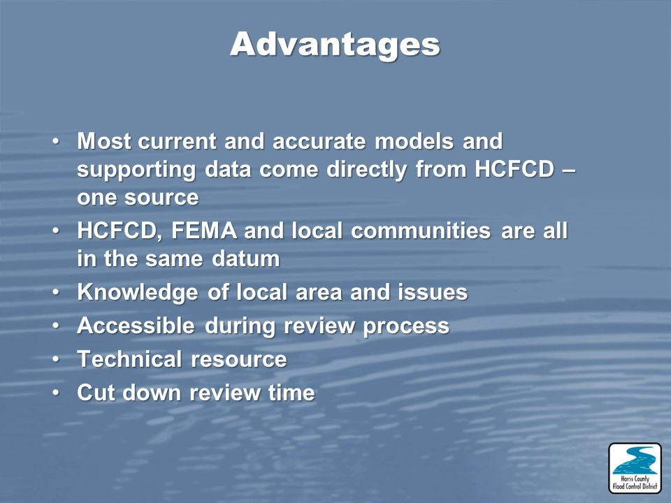 Advantages Most current and accurate models and supporting data come directly from HCFCD – one source.