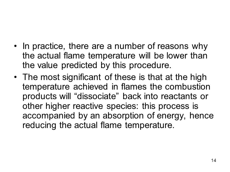 In practice, there are a number of reasons why the actual flame temperature will be lower than the value predicted by this procedure.