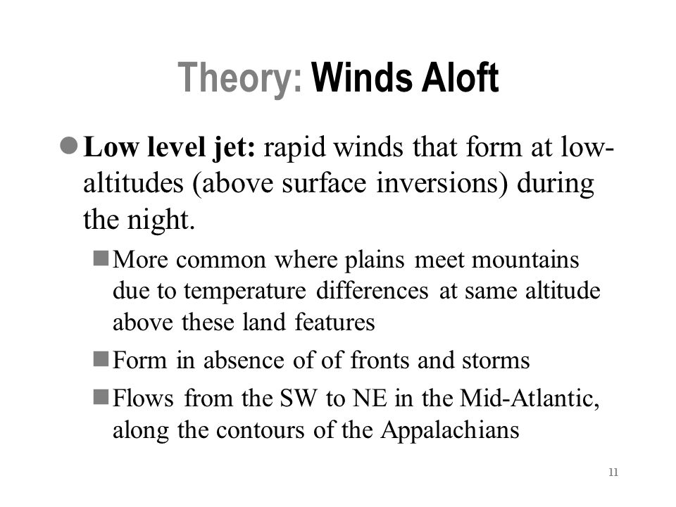 Theory: Winds Aloft Low level jet: rapid winds that form at low-altitudes (above surface inversions) during the night.