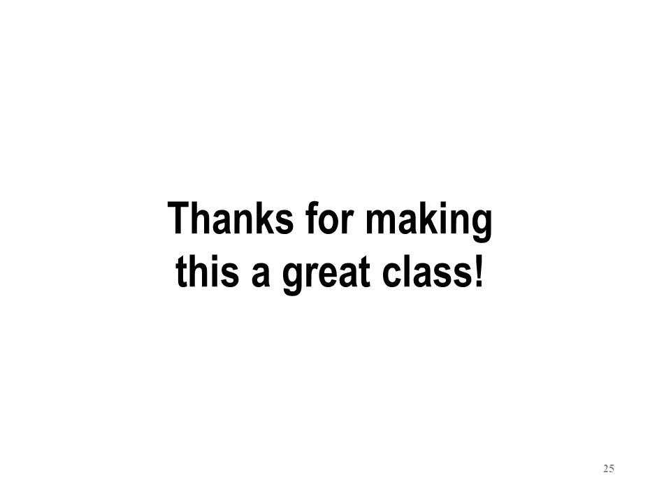 Thanks for making this a great class!