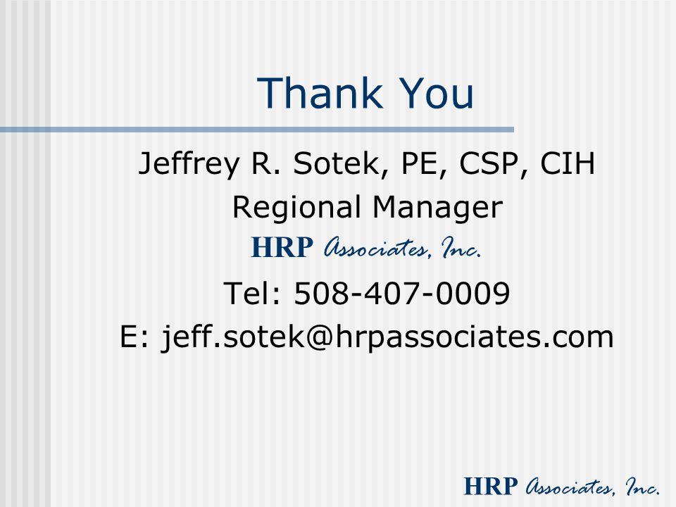Thank You Jeffrey R. Sotek, PE, CSP, CIH Regional Manager