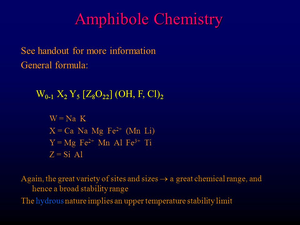 Amphibole Chemistry See handout for more information General formula: