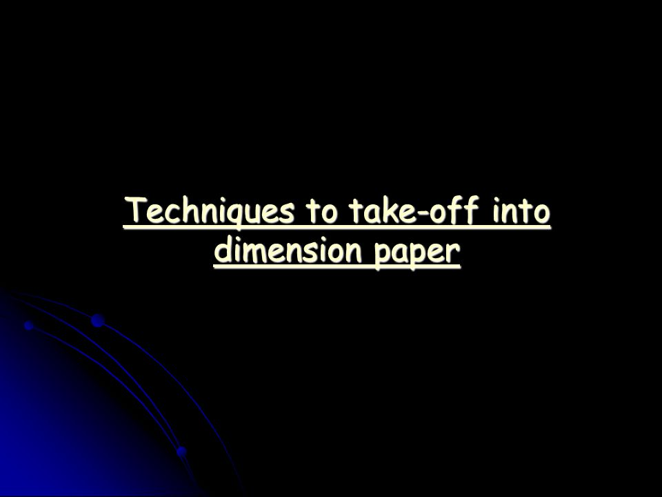 Techniques to take-off into dimension paper