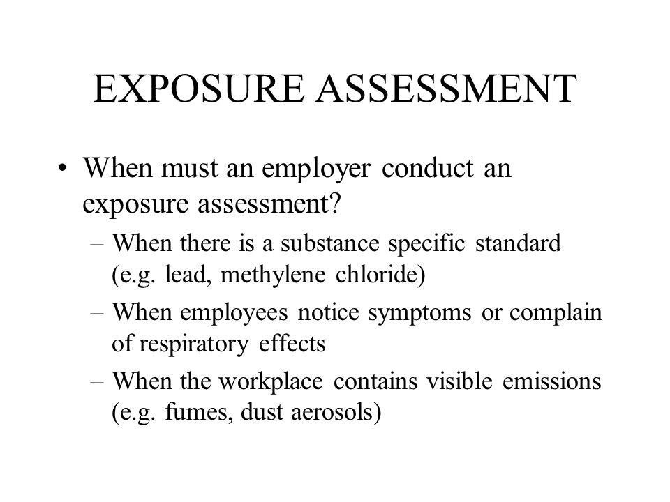 EXPOSURE ASSESSMENT When must an employer conduct an exposure assessment