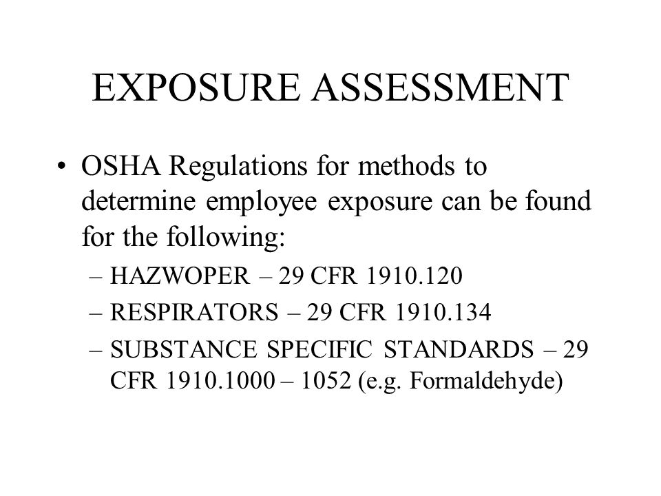 EXPOSURE ASSESSMENT OSHA Regulations for methods to determine employee exposure can be found for the following: