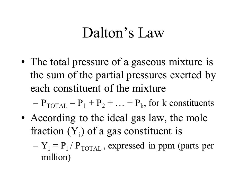 Dalton's Law The total pressure of a gaseous mixture is the sum of the partial pressures exerted by each constituent of the mixture.