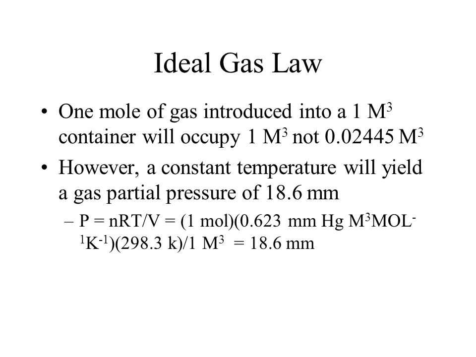 Ideal Gas Law One mole of gas introduced into a 1 M3 container will occupy 1 M3 not 0.02445 M3.