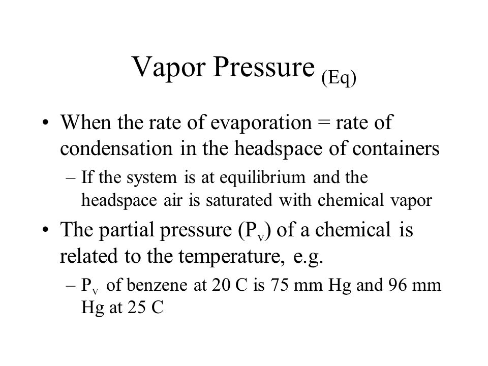 Vapor Pressure (Eq) When the rate of evaporation = rate of condensation in the headspace of containers.