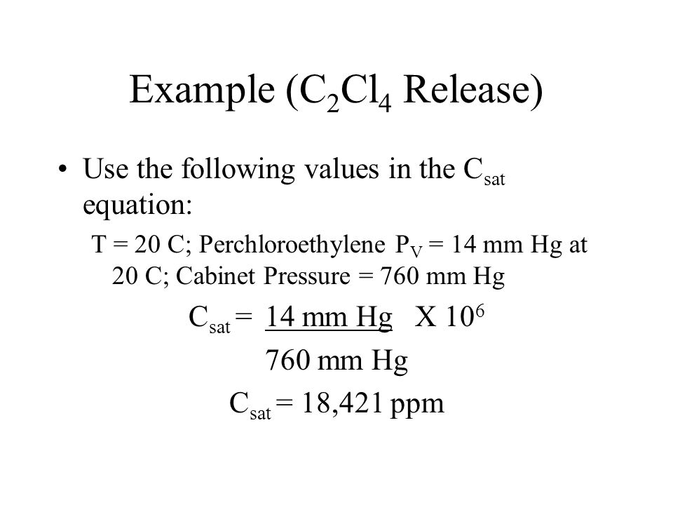 Example (C2Cl4 Release) Use the following values in the Csat equation: