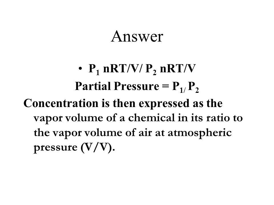 Answer P1 nRT/V/ P2 nRT/V Partial Pressure = P1/ P2