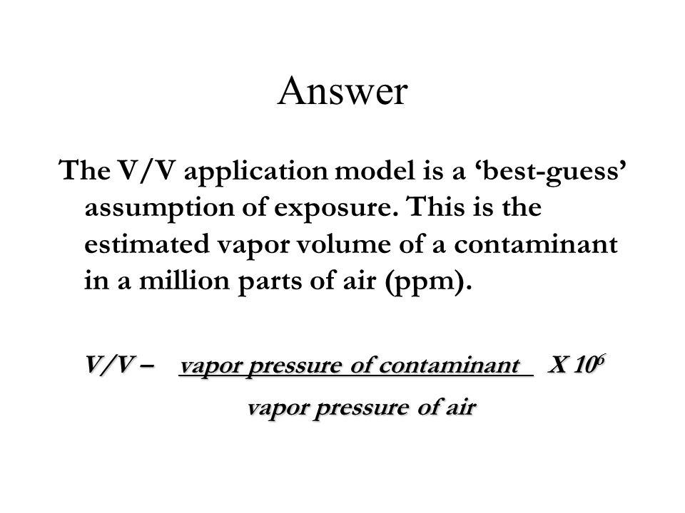 V/V – vapor pressure of contaminant X 106