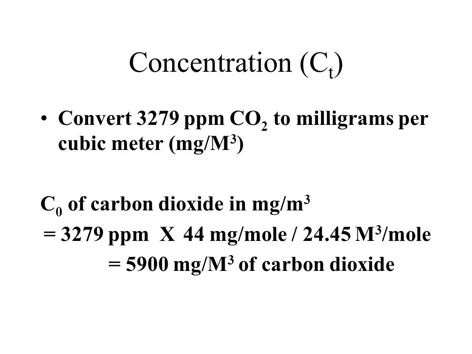 Concentration (Ct) Convert 3279 ppm CO2 to milligrams per cubic meter (mg/M3) C0 of carbon dioxide in mg/m3.