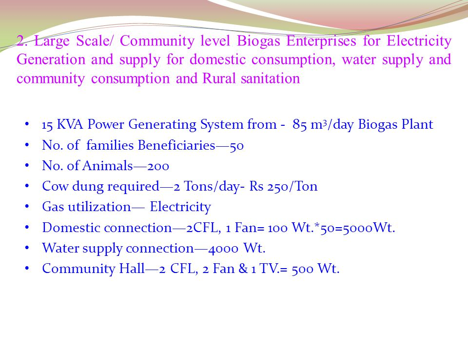 2. Large Scale/ Community level Biogas Enterprises for Electricity Generation and supply for domestic consumption, water supply and community consumption and Rural sanitation