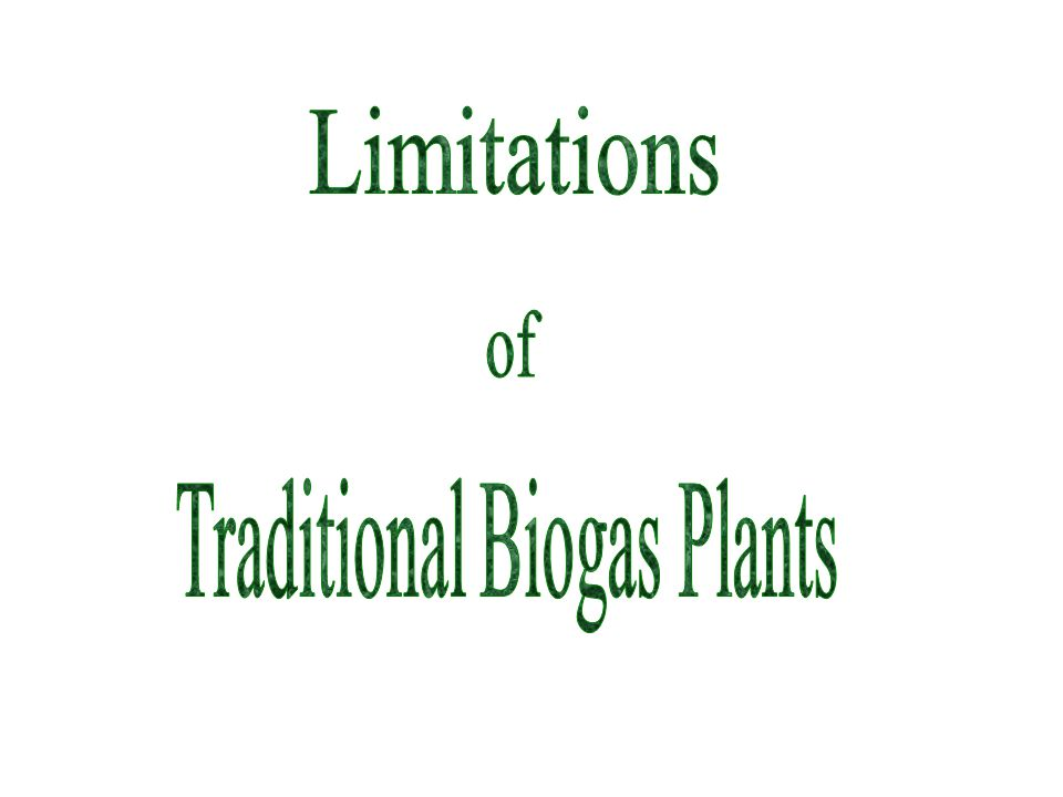 Limitations of Traditional Biogas Plants