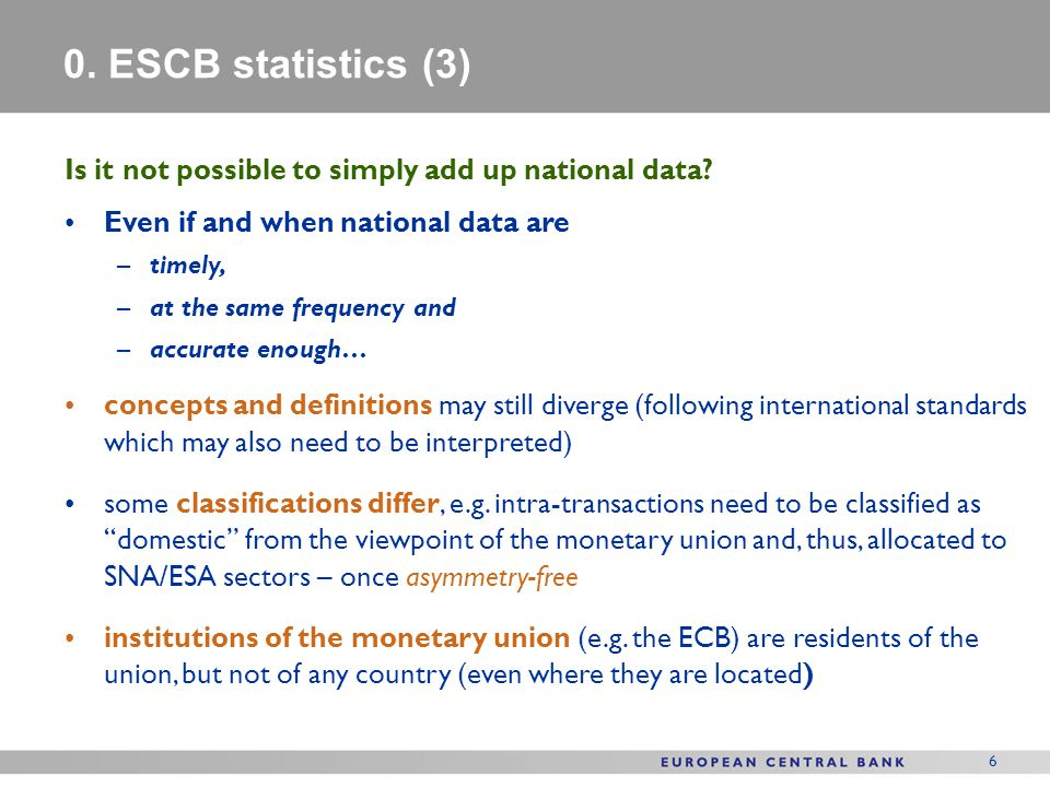 0. ESCB statistics (3) Is it not possible to simply add up national data Even if and when national data are.