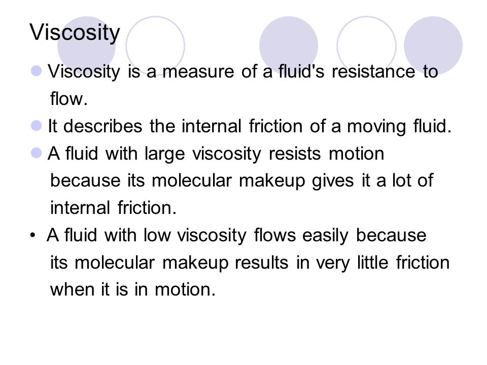 Viscosity Viscosity is a measure of a fluid s resistance to flow.