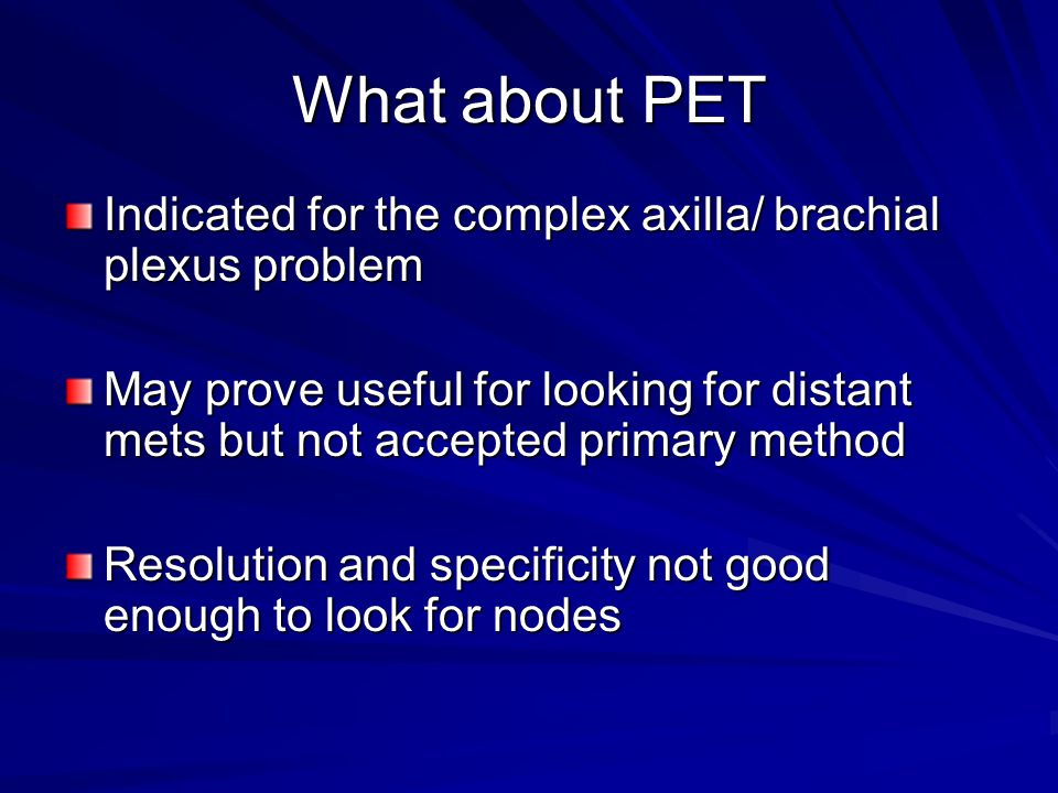What about PET Indicated for the complex axilla/ brachial plexus problem.