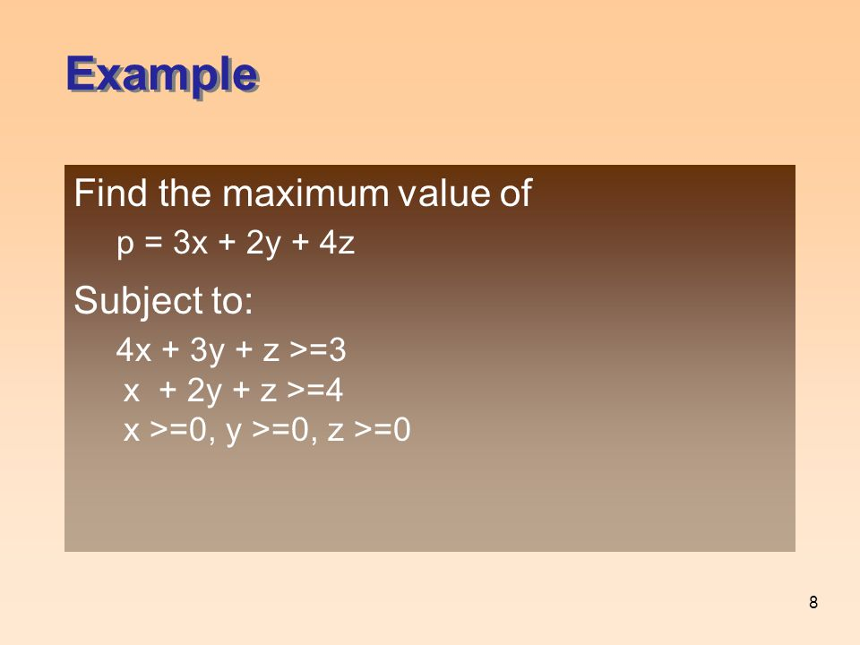 Example Find the maximum value of Subject to: p = 3x + 2y + 4z