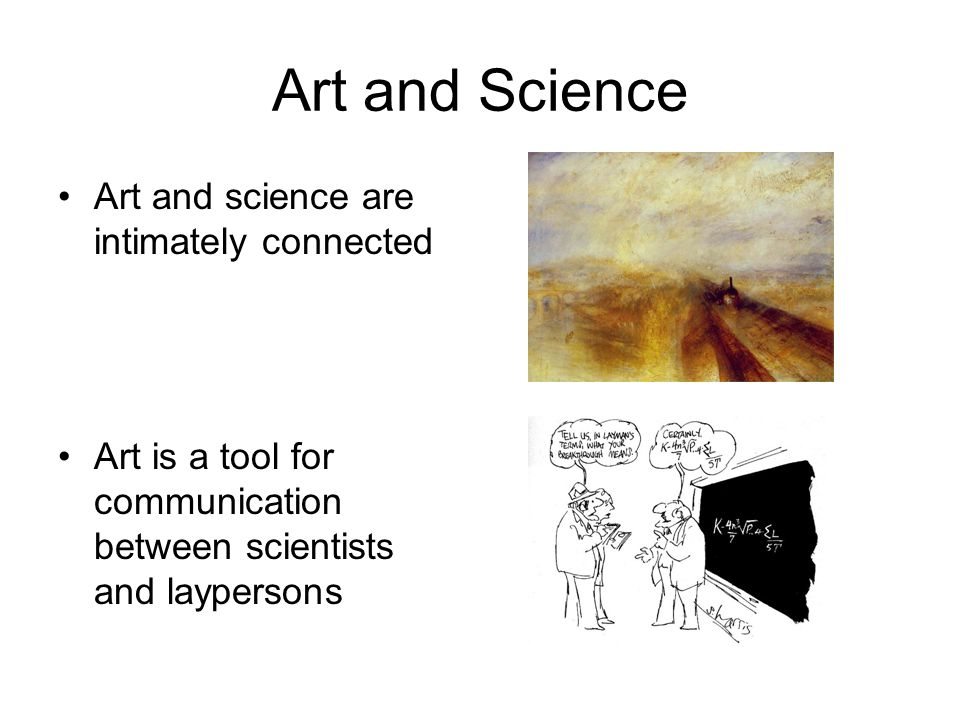 Art and Science Art and science are intimately connected