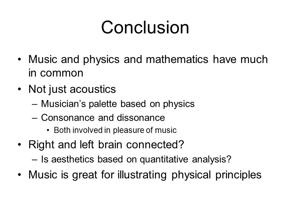 Conclusion Music and physics and mathematics have much in common