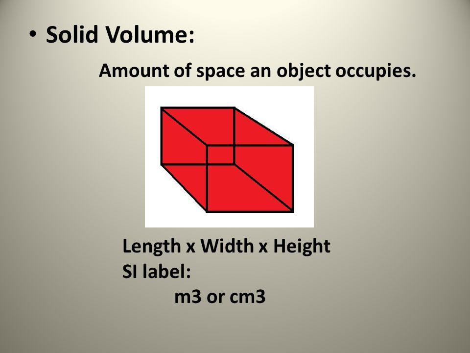 Solid Volume: Amount of space an object occupies.