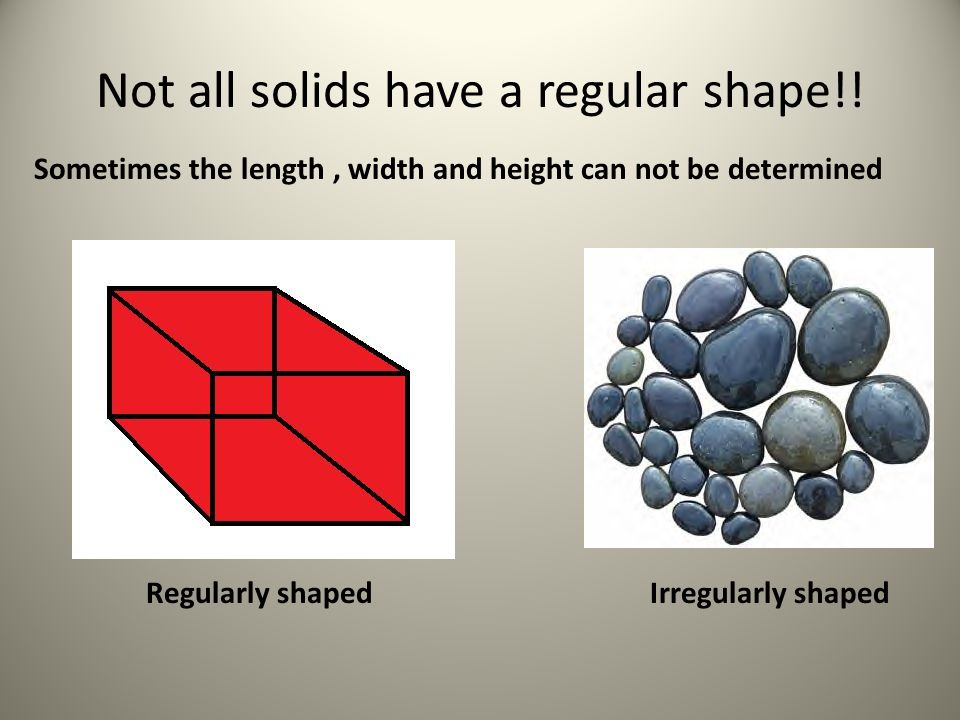 Not all solids have a regular shape!!