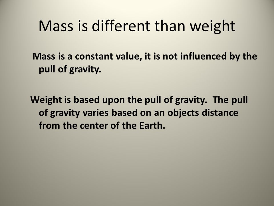 Mass is different than weight