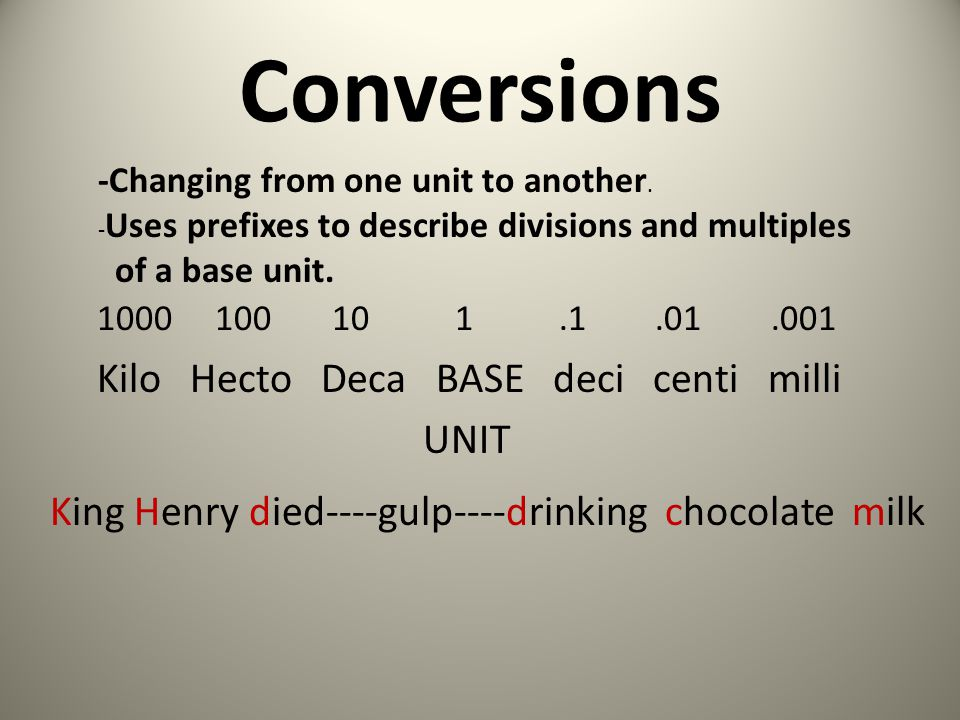 Conversions -Changing from one unit to another. -Uses prefixes to describe divisions and multiples.
