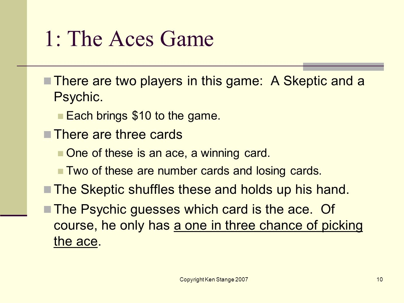 1: The Aces GameThere are two players in this game: A Skeptic and a Psychic. Each brings $10 to the game.